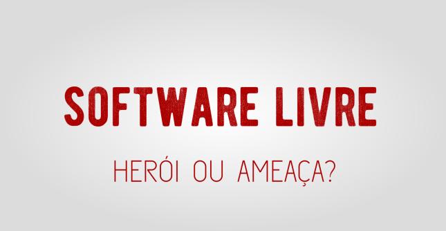 software-livre-heroi-ou-ameaca-1